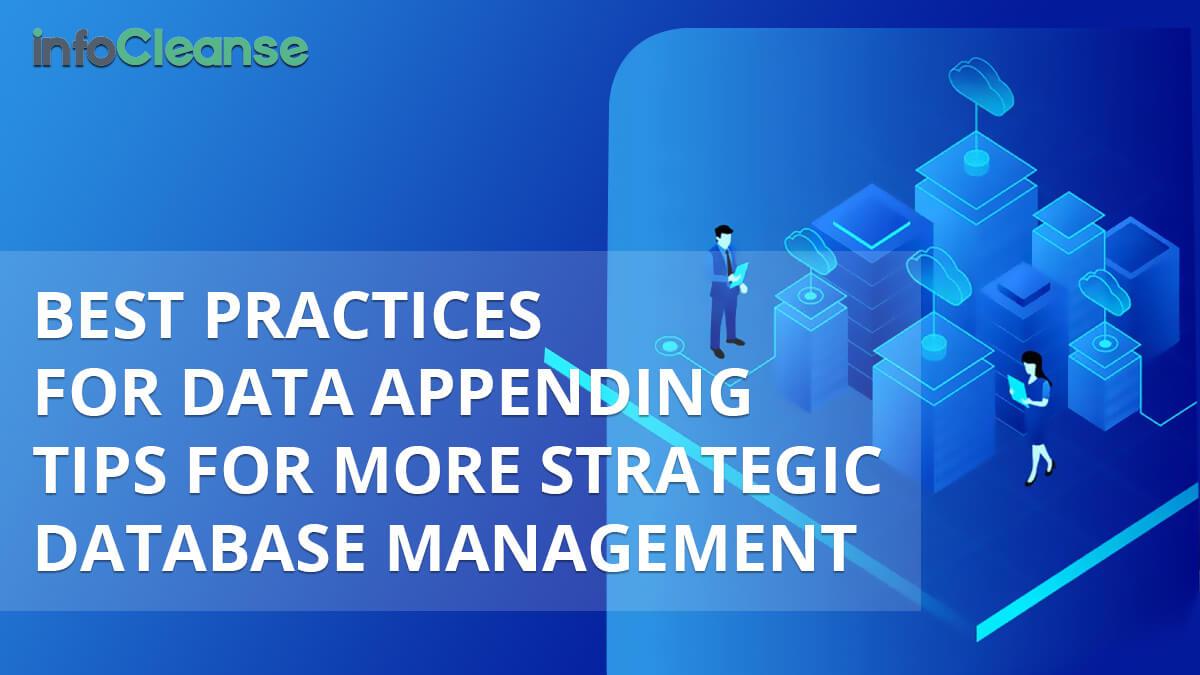 Best Practices for Data Appending - Tips for More Strategic Database Management