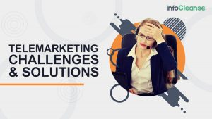 Telemarketing Challenges Today And How To Fix Them - InfoCleanse